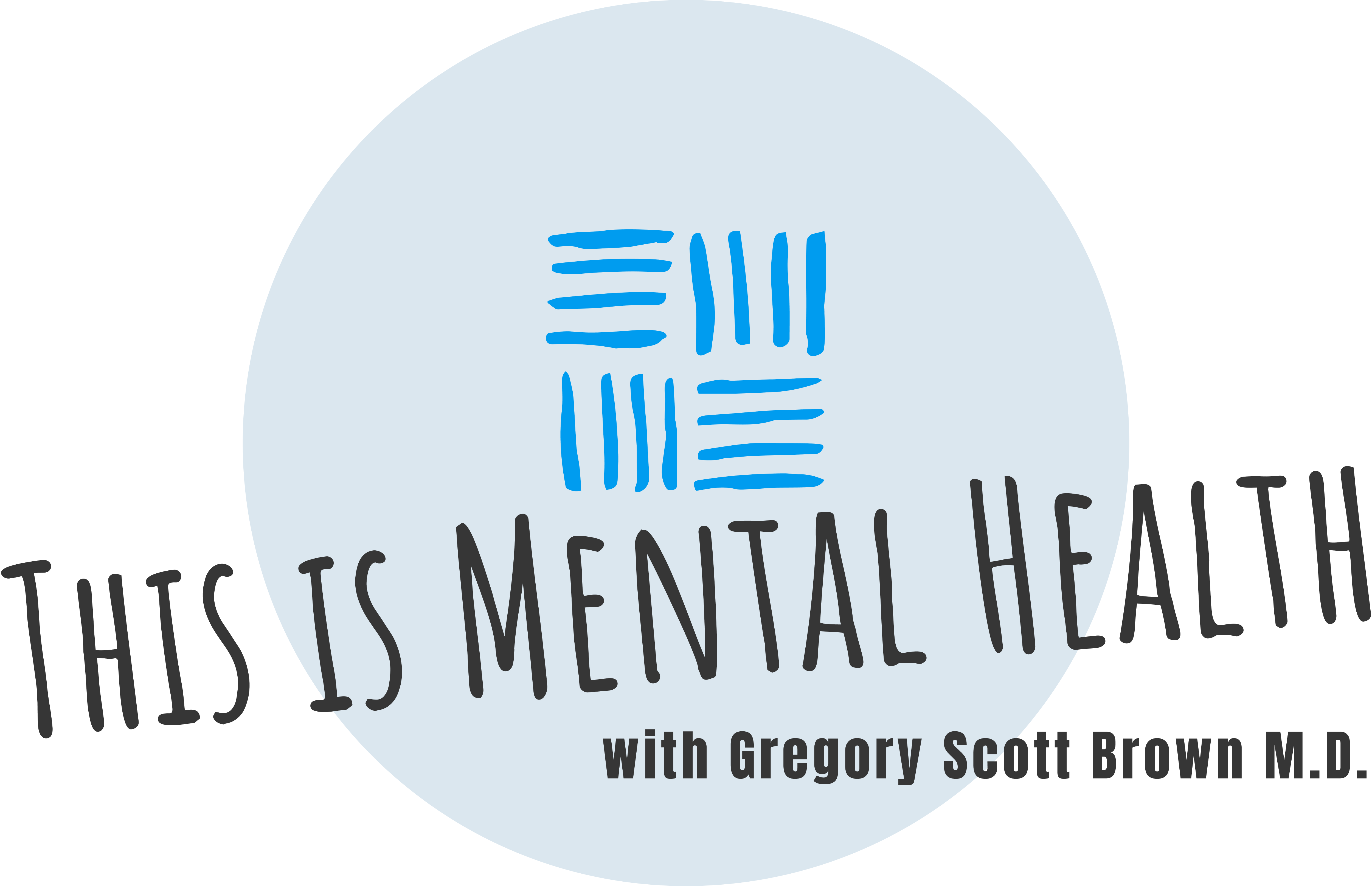 This Is Mental Health With Gregory Scott Brown M.D.